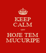 KEEP CALM que HOJE TEM MUCURIPE - Personalised Poster A4 size