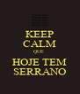 KEEP CALM QUE  HOJE TEM SERRANO - Personalised Poster A4 size