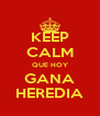 KEEP CALM QUE HOY GANA HEREDIA - Personalised Poster A4 size