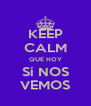 KEEP CALM QUE HOY Sí NOS VEMOS - Personalised Poster A4 size