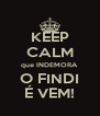 KEEP CALM que INDEMORA O FINDI É VEM! - Personalised Poster A4 size