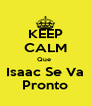 KEEP CALM Que  Isaac Se Va Pronto - Personalised Poster A4 size