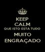 KEEP CALM QUE ISTO ESTÁ TUDO MUITO ENGRAÇADO - Personalised Poster A4 size