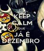 KEEP CALM QUE  JÁ É DEZEMBRO  - Personalised Poster A4 size