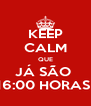 KEEP CALM QUE JÁ SÃO  16:00 HORAS  - Personalised Poster A4 size