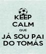 KEEP CALM QUE JÁ SOU PAI DO TOMÁS - Personalised Poster A4 size