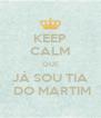 KEEP CALM QUE JÁ SOU TIA  DO MARTIM - Personalised Poster A4 size