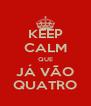 KEEP CALM QUE JÁ VÃO QUATRO - Personalised Poster A4 size