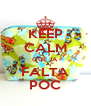 KEEP CALM QUE JA FALTA POC - Personalised Poster A4 size
