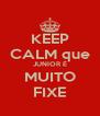 KEEP CALM que JUNIOR É MUITO FIXE - Personalised Poster A4 size