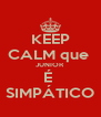 KEEP CALM que  JUNIOR É  SIMPÁTICO - Personalised Poster A4 size
