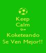 Keep Calm Que Koketeando Se Ven Mejor!! - Personalised Poster A4 size