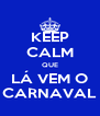 KEEP CALM QUE LÁ VEM O CARNAVAL - Personalised Poster A4 size