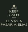 KEEP CALM QUE LE VAS A PASAR A ELIAS - Personalised Poster A4 size