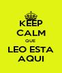 KEEP CALM QUE  LEO ESTA AQUI - Personalised Poster A4 size
