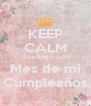 KEEP CALM Que llegó Julio Mes de mi Cumpleaños - Personalised Poster A4 size