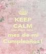 KEEP CALM Que llegó Julio  mes de mi Cumpleaños! - Personalised Poster A4 size
