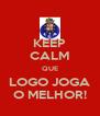 KEEP CALM QUE LOGO JOGA O MELHOR! - Personalised Poster A4 size