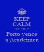 KEEP CALM que logo o Porto vence a Académica - Personalised Poster A4 size