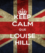 KEEP CALM QUE LOUISE HILL - Personalised Poster A4 size