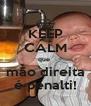 KEEP CALM que  mão direita é penalti! - Personalised Poster A4 size