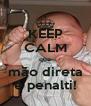 KEEP CALM que mão direta é penalti! - Personalised Poster A4 size