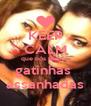 KEEP CALM que nós somos  gatinhas  assanhadas - Personalised Poster A4 size
