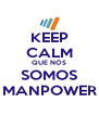KEEP CALM QUE NÓS SOMOS MANPOWER - Personalised Poster A4 size