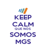 KEEP CALM QUE NÓS SOMOS MGS - Personalised Poster A4 size