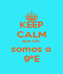 KEEP CALM que nós  somos o 9ºE - Personalised Poster A4 size