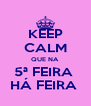 KEEP CALM QUE NA  5ª FEIRA  HÁ FEIRA  - Personalised Poster A4 size