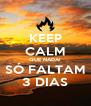 KEEP CALM QUE NADA! SÓ FALTAM 3 DIAS - Personalised Poster A4 size