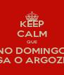KEEP CALM QUE NO DOMINGO JOGA O ARGOZELO - Personalised Poster A4 size
