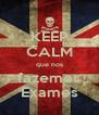 KEEP CALM que nos fazemos Exames - Personalised Poster A4 size