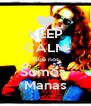 KEEP CALM Que nos Somos  Manas - Personalised Poster A4 size