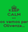 KEEP CALM que nos vamos para Olivenza... - Personalised Poster A4 size