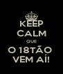 KEEP CALM QUE O 18TÃO  VEM AÍ! - Personalised Poster A4 size