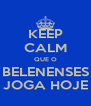 KEEP CALM QUE O BELENENSES JOGA HOJE - Personalised Poster A4 size