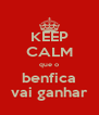 KEEP CALM que o benfica vai ganhar - Personalised Poster A4 size