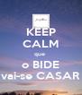 KEEP CALM que  o BIDE vai-se CASAR - Personalised Poster A4 size