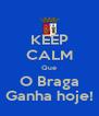 KEEP CALM Que O Braga Ganha hoje! - Personalised Poster A4 size