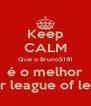 Keep CALM Que o BrunoS181 é o melhor a jogar league of legends - Personalised Poster A4 size