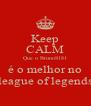 Keep CALM Que o BrunoS181 é o melhor no league of legends - Personalised Poster A4 size