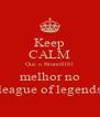 Keep CALM Que o BrunoS181 melhor no league of legends - Personalised Poster A4 size