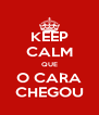 KEEP CALM QUE O CARA CHEGOU - Personalised Poster A4 size