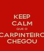 KEEP CALM QUE O CARPINTEIRO CHEGOU - Personalised Poster A4 size