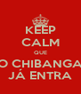 KEEP CALM QUE O CHIBANGA JÁ ENTRA - Personalised Poster A4 size