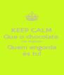 KEEP CALM Que o chocolate  não engorda! Quem engorda és tu! - Personalised Poster A4 size