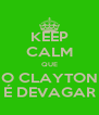 KEEP CALM QUE O CLAYTON É DEVAGAR - Personalised Poster A4 size