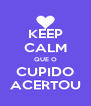 KEEP CALM QUE O CUPIDO ACERTOU - Personalised Poster A4 size